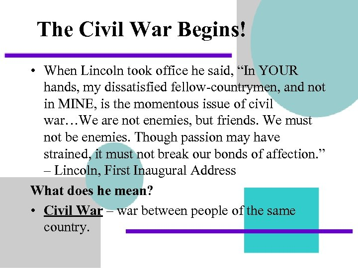 """The Civil War Begins! • When Lincoln took office he said, """"In YOUR hands,"""