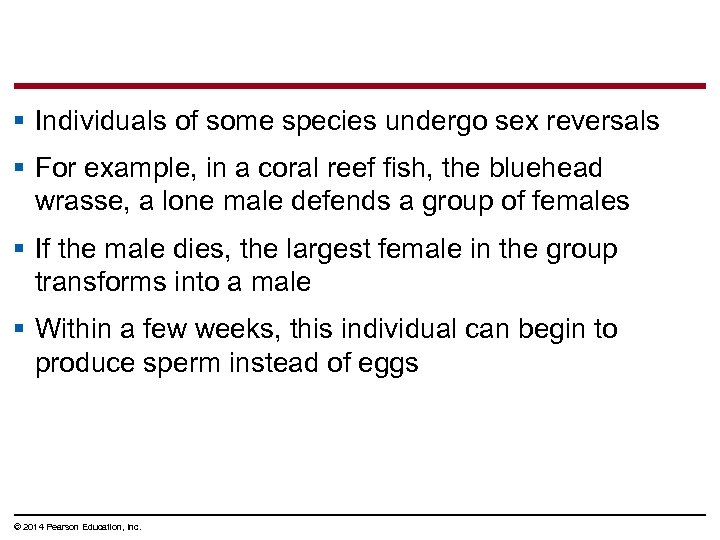 § Individuals of some species undergo sex reversals § For example, in a coral