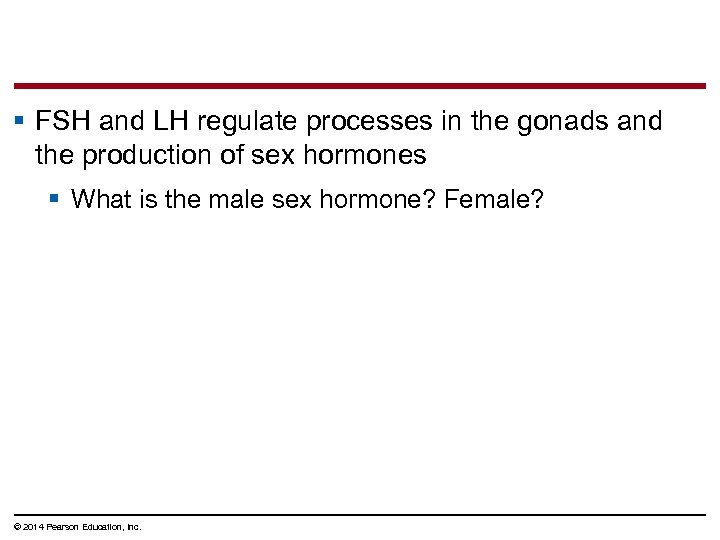 § FSH and LH regulate processes in the gonads and the production of sex