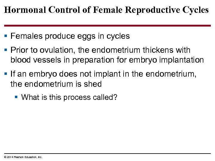 Hormonal Control of Female Reproductive Cycles § Females produce eggs in cycles § Prior