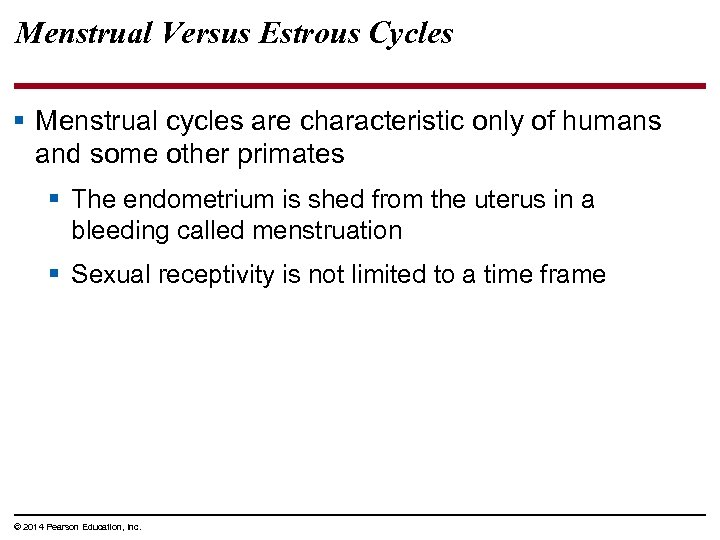 Menstrual Versus Estrous Cycles § Menstrual cycles are characteristic only of humans and some