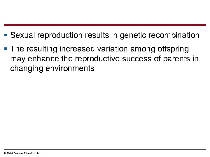 § Sexual reproduction results in genetic recombination § The resulting increased variation among offspring