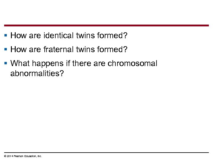 § How are identical twins formed? § How are fraternal twins formed? § What