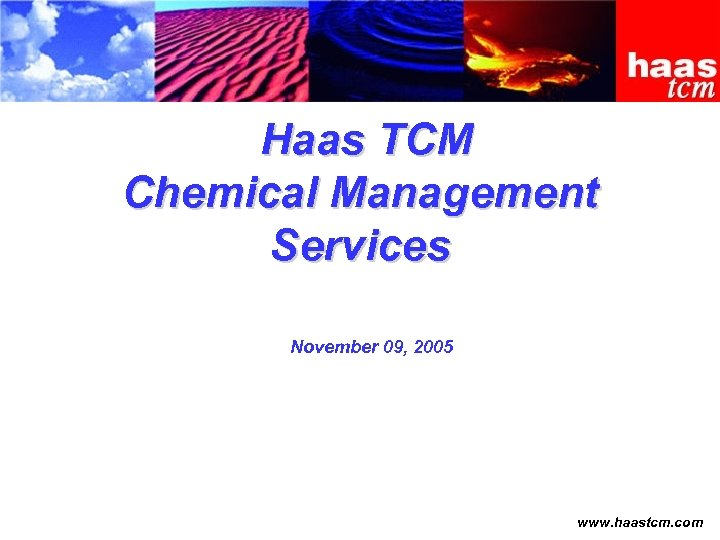 Haas TCM Chemical Management Services November 09, 2005 www. haastcm. com
