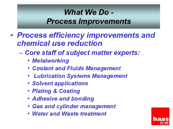 What We Do Process Improvements • Process efficiency improvements and chemical use reduction –