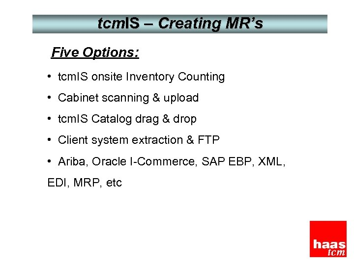 tcm. IS – Creating MR's Five Options: • tcm. IS onsite Inventory Counting •
