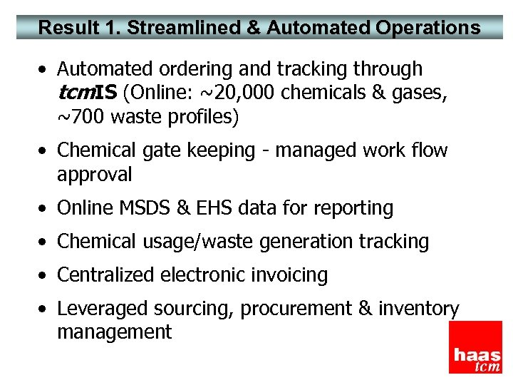 Result 1. Streamlined & Automated Operations • Automated ordering and tracking through tcm. IS
