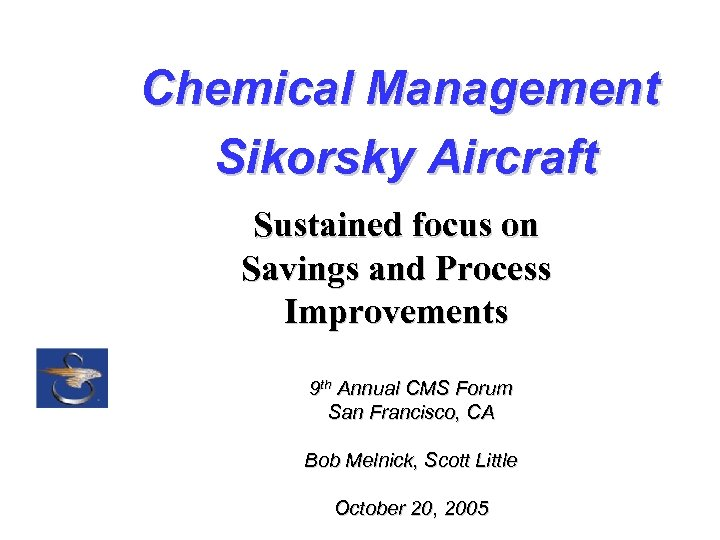Chemical Management Sikorsky Aircraft Sustained focus on Savings and Process Improvements 9 th Annual
