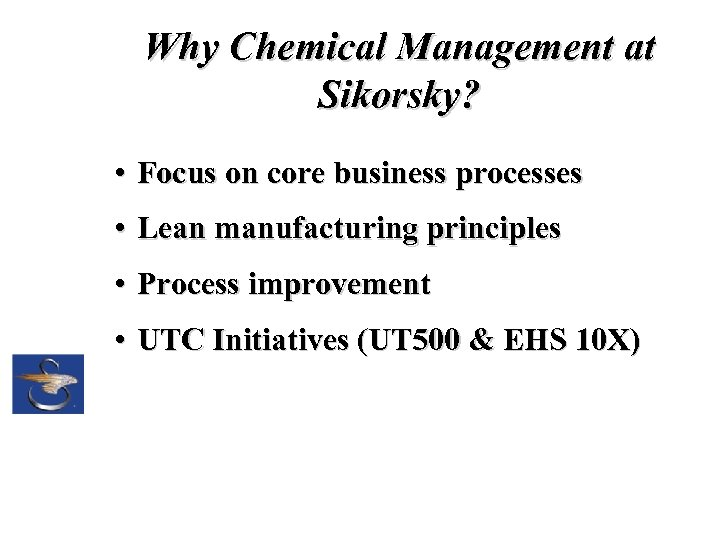 Why Chemical Management at Sikorsky? • Focus on core business processes • Lean manufacturing