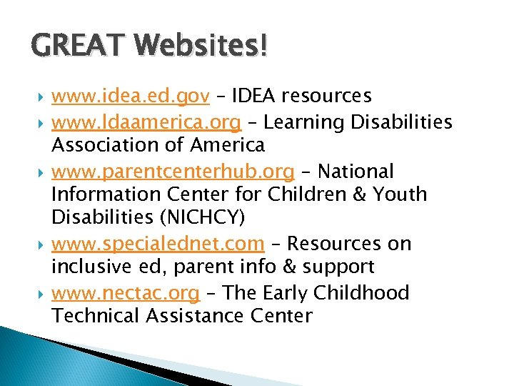 GREAT Websites! www. idea. ed. gov – IDEA resources www. ldaamerica. org – Learning