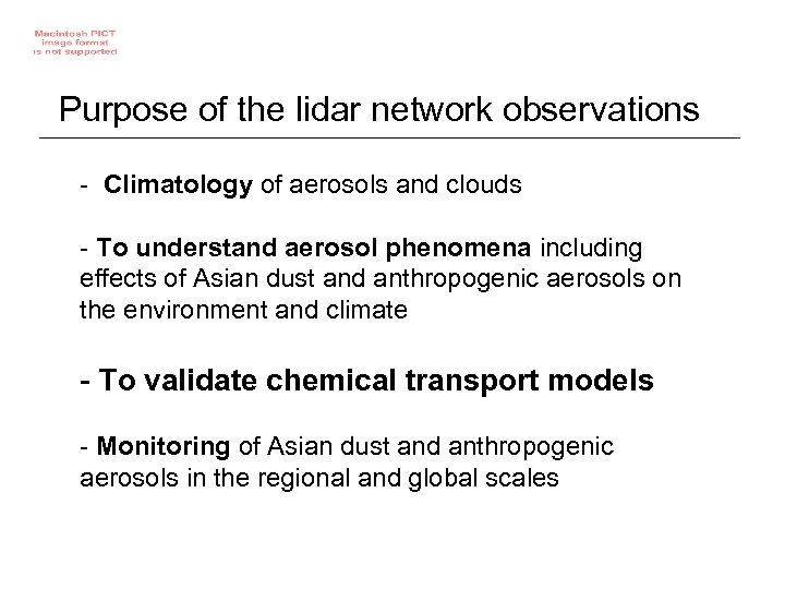 Purpose of the lidar network observations - Climatology of aerosols and clouds - To