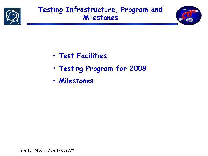 Testing Infrastructure, Program and Milestones • Test Facilities • Testing Program for 2008 •