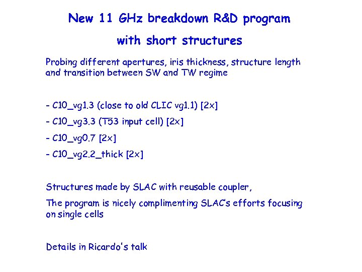 New 11 GHz breakdown R&D program with short structures Probing different apertures, iris thickness,