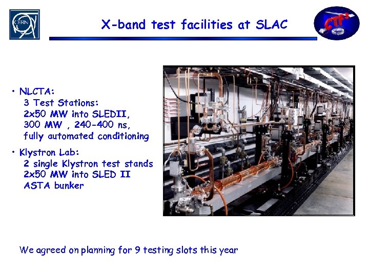 X-band test facilities at SLAC • NLCTA: 3 Test Stations: 2 x 50 MW