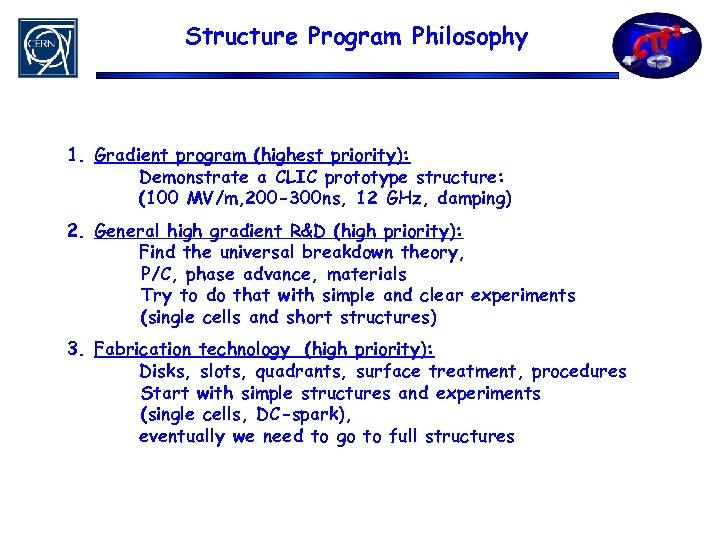 Structure Program Philosophy 1. Gradient program (highest priority): Demonstrate a CLIC prototype structure: (100