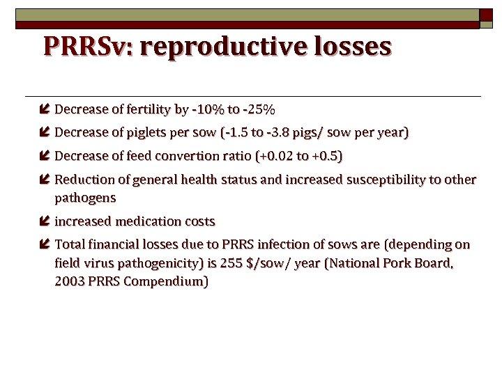 PRRSv: reproductive losses í Decrease of fertility by -10% to -25% í Decrease of