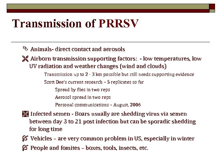 Transmission of PRRSV Ê Animals- direct contact and aerosols Ë Airborn transmission supporting factors: