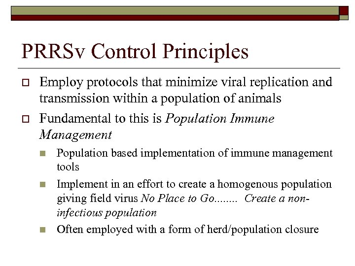 PRRSv Control Principles o o Employ protocols that minimize viral replication and transmission within