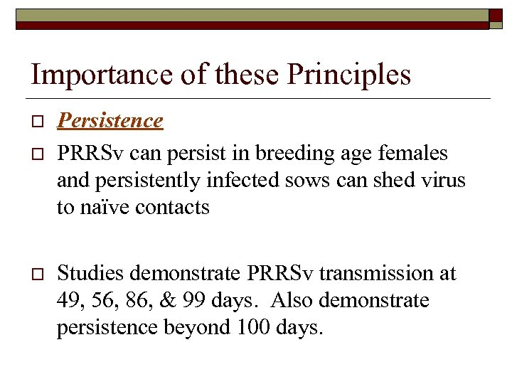 Importance of these Principles o o o Persistence PRRSv can persist in breeding age