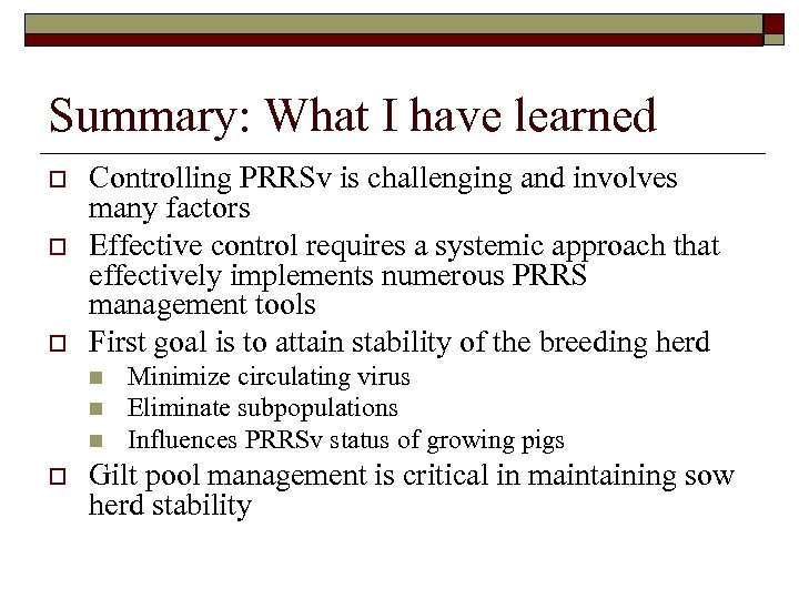 Summary: What I have learned o o o Controlling PRRSv is challenging and involves