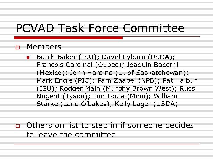 PCVAD Task Force Committee o Members n o Butch Baker (ISU); David Pyburn (USDA);