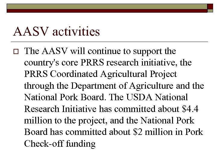 AASV activities o The AASV will continue to support the country's core PRRS research