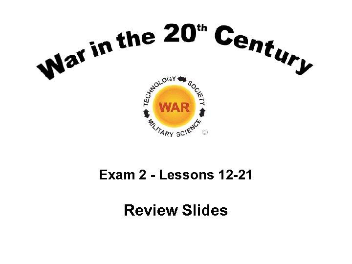 Exam 2 - Lessons 12 -21 Review Slides