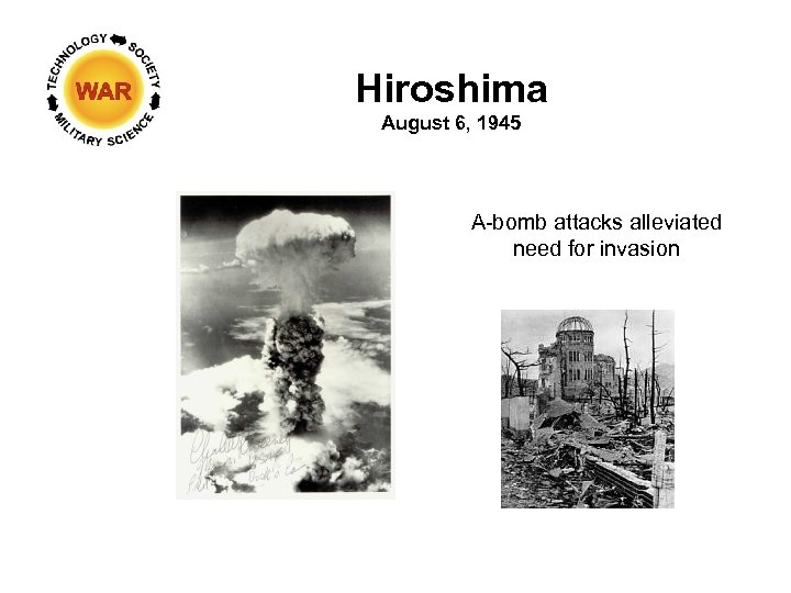 Hiroshima August 6, 1945 A-bomb attacks alleviated need for invasion