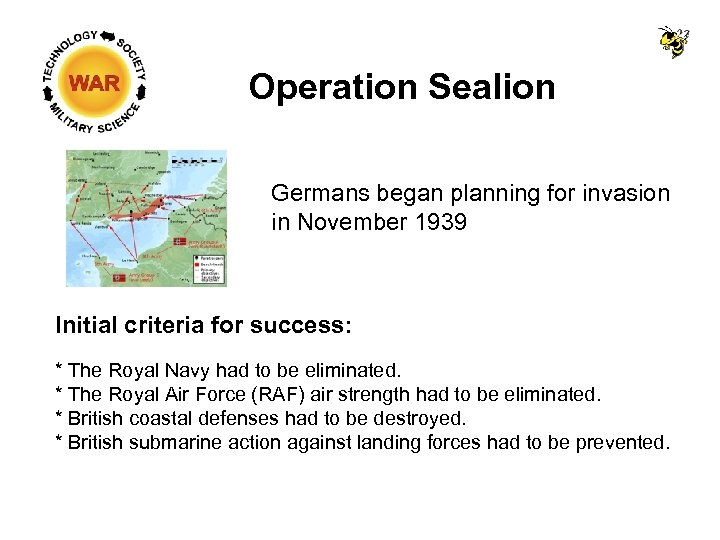 Operation Sealion Germans began planning for invasion in November 1939 Initial criteria for success:
