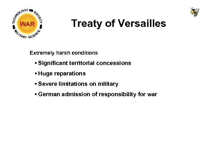 Treaty of Versailles Extremely harsh conditions • Significant territorial concessions • Huge reparations •