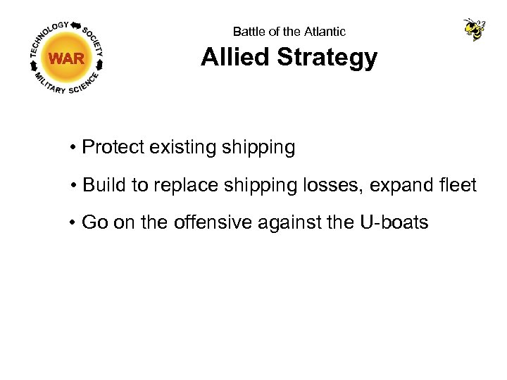 Battle of the Atlantic Allied Strategy • Protect existing shipping • Build to replace