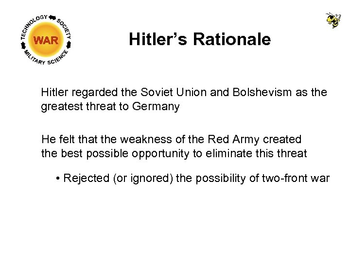 Hitler's Rationale Hitler regarded the Soviet Union and Bolshevism as the greatest threat to