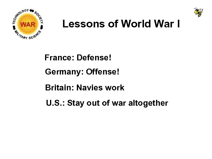 Lessons of World War I France: Defense! Germany: Offense! Britain: Navies work U. S.