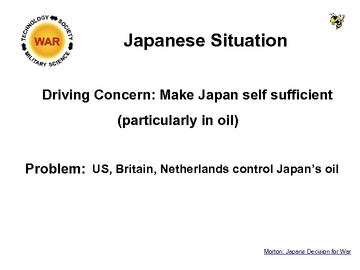 Japanese Situation Driving Concern: Make Japan self sufficient (particularly in oil) Problem: US, Britain,