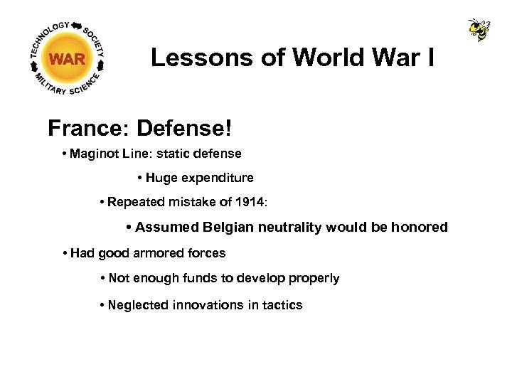 Lessons of World War I France: Defense! • Maginot Line: static defense • Huge
