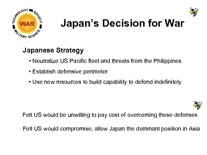 Japan's Decision for War Japanese Strategy • Neutralize US Pacific fleet and threats from