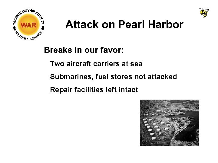 Attack on Pearl Harbor Breaks in our favor: Two aircraft carriers at sea Submarines,