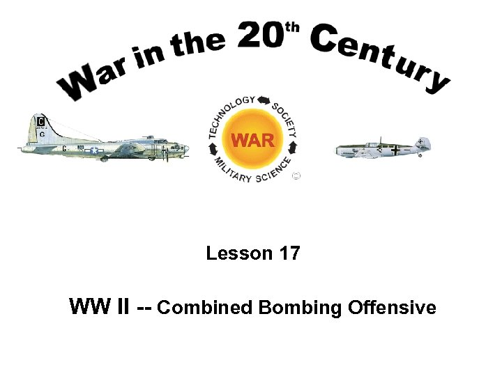 Lesson 17 WW II -- Combined Bombing Offensive