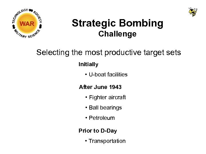 Strategic Bombing Challenge Selecting the most productive target sets Initially • U-boat facilities After