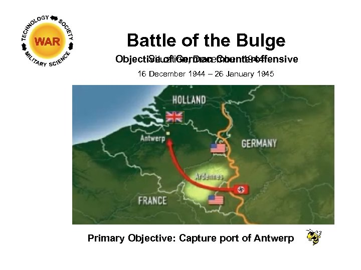 Battle of the Bulge Objective of German Counteroffensive Situation, December 1944 16 December 1944