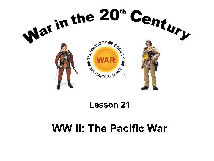 Lesson 21 WW II: The Pacific War