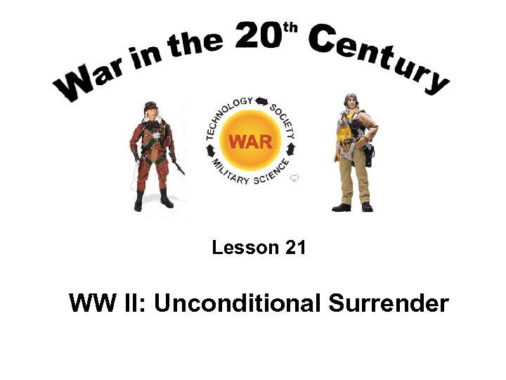 Lesson 21 WW II: Unconditional Surrender