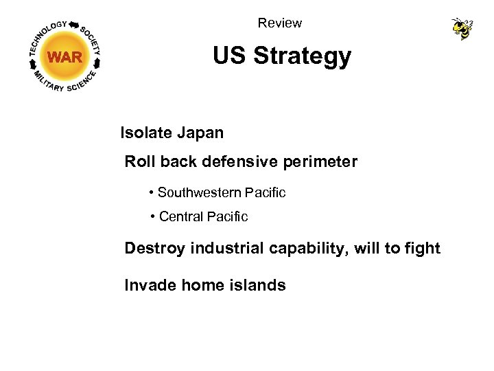 Review US Strategy Isolate Japan Roll back defensive perimeter • Southwestern Pacific • Central