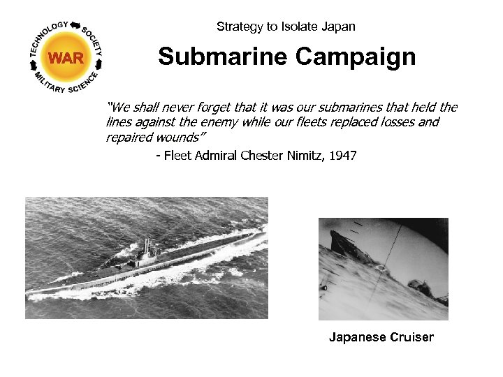 """Strategy to Isolate Japan Submarine Campaign """"We shall never forget that it was our"""