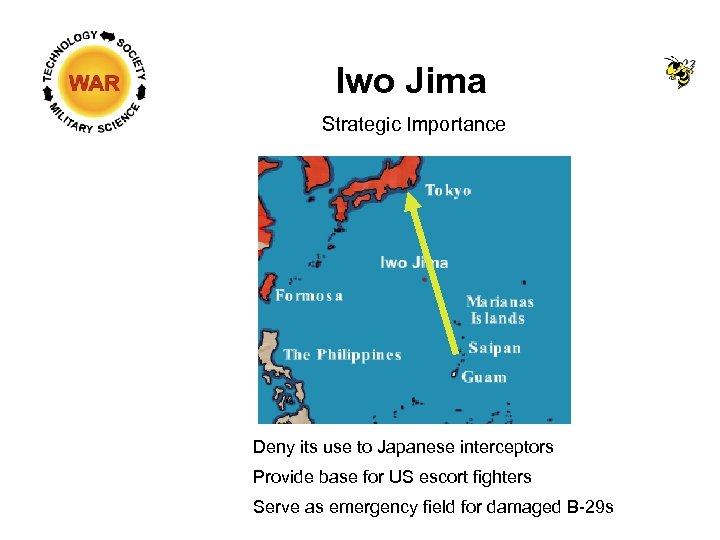 Iwo Jima Strategic Importance Deny its use to Japanese interceptors Provide base for US