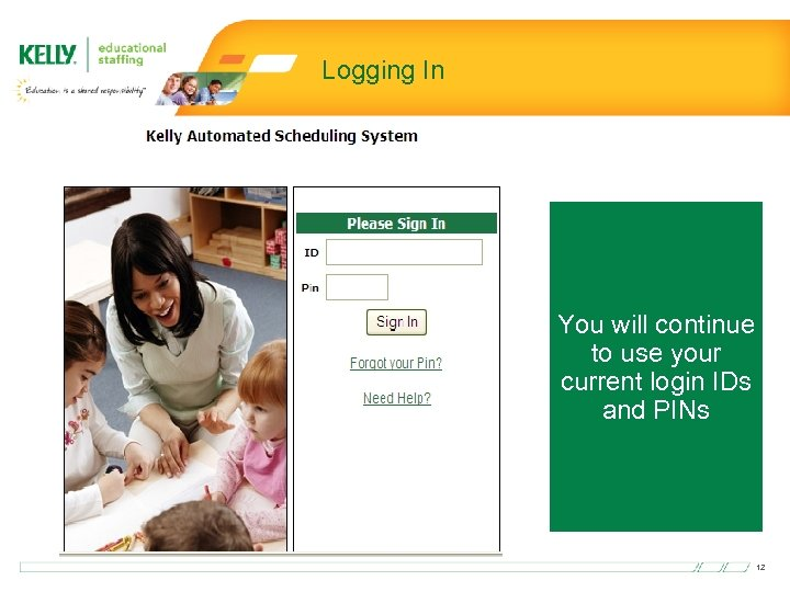 Logging In You will continue to use your current login IDs and PINs 12