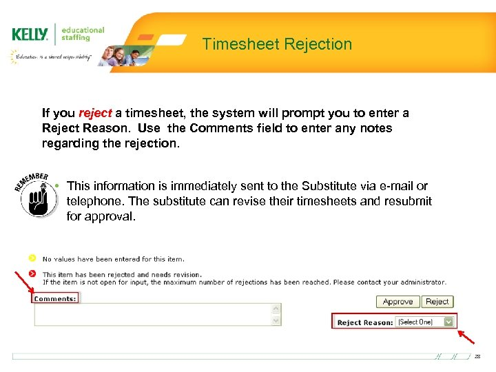 Timesheet Rejection If you reject a timesheet, the system will prompt you to enter