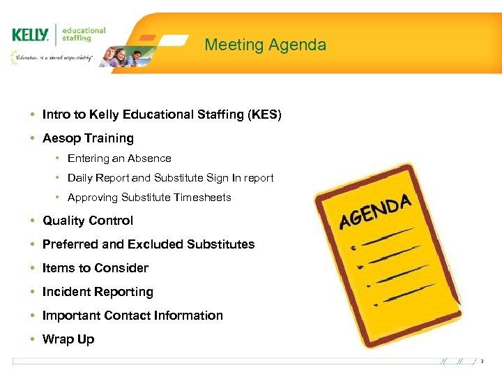 Meeting Agenda • Intro to Kelly Educational Staffing (KES) • Aesop Training • Entering