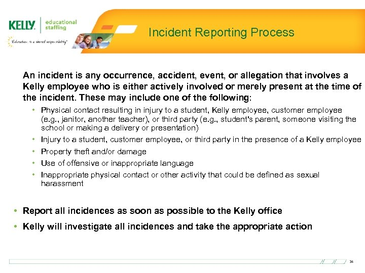 Incident Reporting Process An incident is any occurrence, accident, event, or allegation that involves