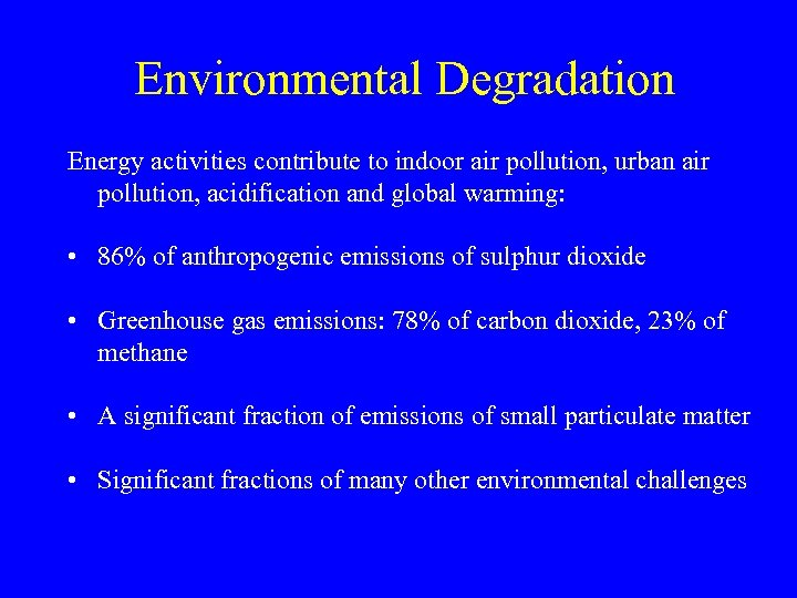Environmental Degradation Energy activities contribute to indoor air pollution, urban air pollution, acidification and